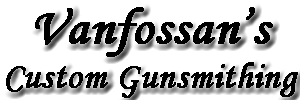Vanfossan's Custom Gunsmithing